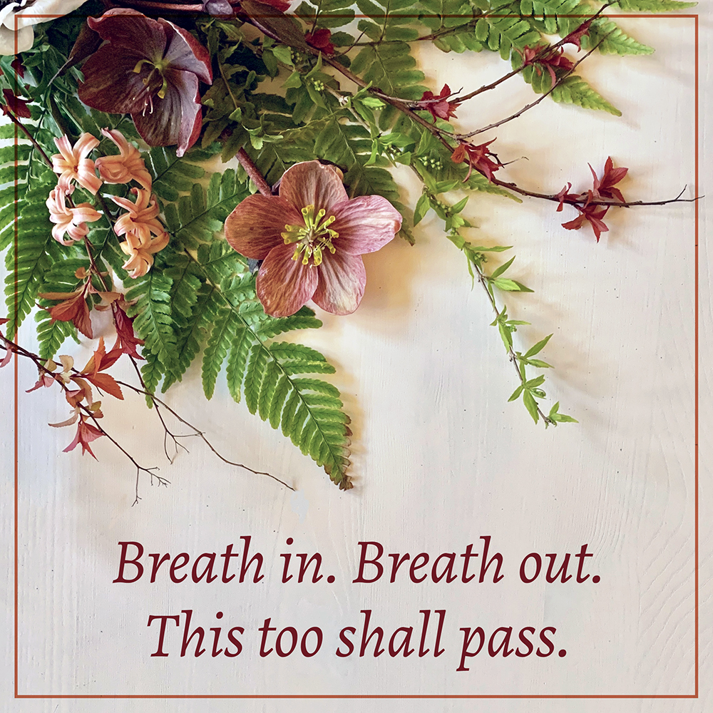 Breath In.  Breath out. This too shall pass